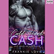 Cold Hard Cash: The Los Angeles Bad Boys, Book 1 | Frankie Love
