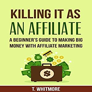 Killing It as an Affiliate Audiobook