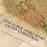 The Super Hero Who Saved Christmas | Giselle Lumas,Tyler Lumas