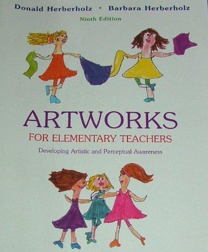 (Artworks for Elementary Teachers: Developing Artistic and Perceptual Awareness)