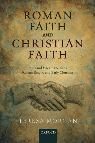 Roman Faith and Christian Faith: Pistis and Fides in the Early Roman Empire and Early Churches