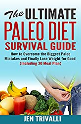 Paleo for Beginners: The Ultimate Paleo Diet Survival Guide: How to Overcome the Biggest Paleo Mistakes and Finally Lose Weight for Good (Including 30 Meal Plan for Clean Eating) (English Edition)