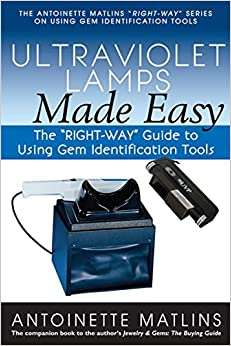 Ultraviolet Lamps Made Easy: The RIGHT-WAY Guide to Using Gem Identification Tools (The RIGHT-WAY Series to Using Gem Identification Tools) by Antionette Matlins PG FGA (2014-06-17)