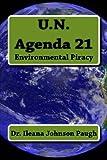 U. N. Agenda 21: Environmental Piracy, Ileana Paugh, 0615716474