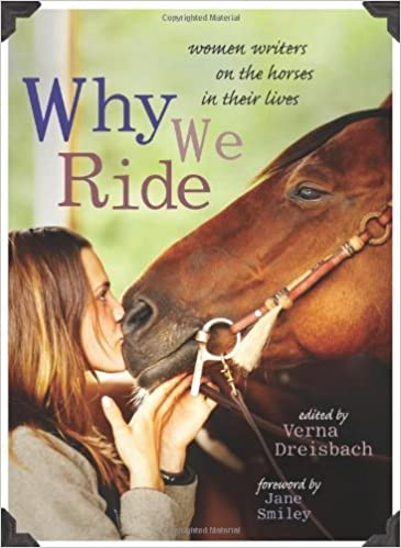 Why We Ride: Women Writers on the Horses in Their Lives by Verna Dreisbach (2010-05-06)