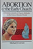 Abortion & the early church: Christian, Jewish & pagan attitudes in the Greco-Roman world