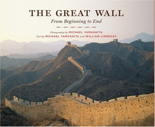 The Great Wall: From Beginning to End by Michael Yamashita (2007-11-01)