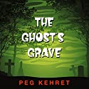 The Ghost's Grave Audiobook by Peg Kehret Narrated by Charles Carroll