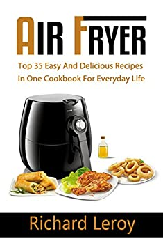 AIR FRYER: TOP 35 Easy And Delicious Recipes In One
