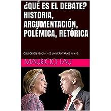 ¿QUÉ ES EL DEBATE? HISTORIA, ARGUMENTACIÓN, POLÉMICA, RETÓRICA: COLECCIÓN RESÚMENES UNIVERSITARIOS Nº 612 (Spanish Edition)