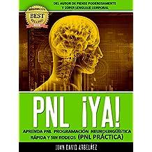 PNL YA  Aprenda PNL Programación Neurolingüística Rápida y Sin Rodeos: PNL Práctica (Spanish Edition)