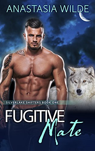 Fugitive Mate (Silverlake Shifters Book 1) by [Wilde, Anastasia]