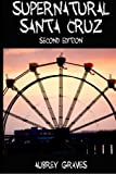 Supernatural Santa Cruz - Second Edition, Aubrey Graves, 148013564X