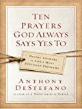Ten Prayers God Always Says Yes To, Anthony DeStefano, 1594152187
