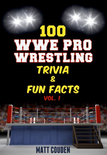 100 WWE Pro Wrestling Trivia & Fun Facts (Vol. (Wwe Facts)