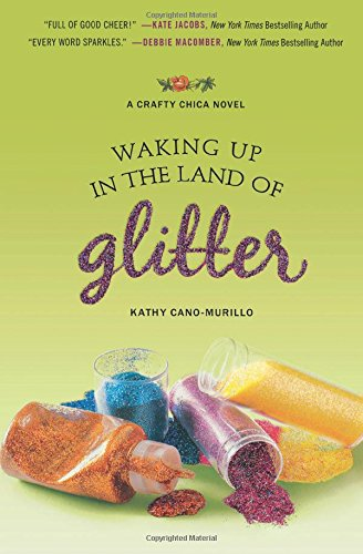 Read Online Waking Up in the Land of Glitter: A Crafty Chica Novel ebook