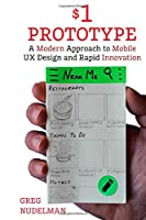 The $1 Prototype: A Modern Approach to Mobile UX Design and Rapid Innovation for Front Cover