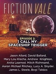 Fictionvale Episode 2: I Call My Spaceship Trigger (Fictionvale Magazine) (English Edition)