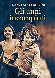 Gli anni incompiuti (Italian Edition)