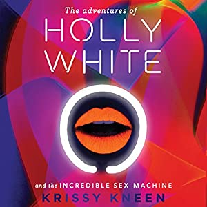 The Adventures of Holly White and the Incredible Sex Machine Audiobook