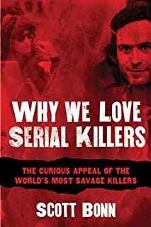 Book Cover: Why We Love Serial Killers: The Curious Appeal of the World's Most Savage Murderers