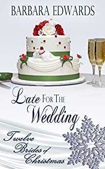 Late for the Wedding (Twelve Brides of Christmas Book 2) by [Edwards, Barbara]