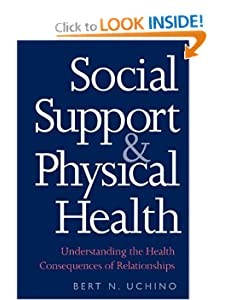 Social Support and Physical Health: Understanding the Health Consequences of Relationships (Current Perspectives in Psychology) Bert N. Uchino