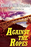 Against the Ropes, Cindy McDonald, 0989180417