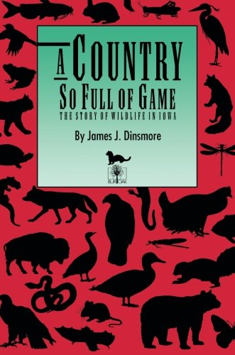 A Country So Full of Game: The Story of Wildlife in Iowa (Bur Oak Book)