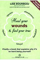 Heal Your Wounds and Find Your True Self: Finally A Book That Explains Why It's So Hard Being Yourself by Lise Bourbeau (2002-01-15) Paperback