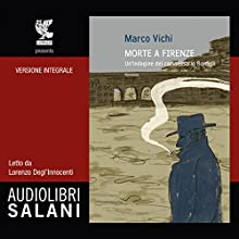 Morte a Firenze: Un'indagine del commissario Bordelli Audiobook by Marco Vichi Narrated by Lorenzo Degl'Innocenti