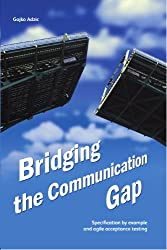 Bridging the Communication Gap: Specification by Example and Agile Acceptance Testing (English Edition)