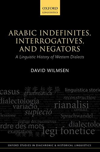 Arabic Indefinites, Interrogatives, and Negators: A Linguistic History of Western Dialects (Oxford Studies in Diachronic and Historical Linguistics) Pdf