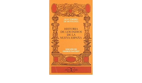 Historia de los indios de la Nueva España . CLASICOS CASTALIA. C/C.: Amazon.es: Baudot, Georges, Benavente Motolinía, Fray Toribio de: Libros