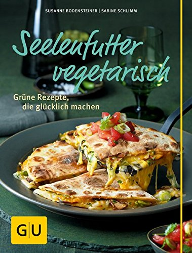 Seelenfutter vegetarisch: Grüne Rezepte, die glücklich machen (GU Themenkochbuch)