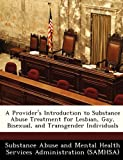 A Provider's Introduction to Substance Abuse Treatment for Lesbian, Gay, Bisexual, and Transgender Individuals, , 1288230753