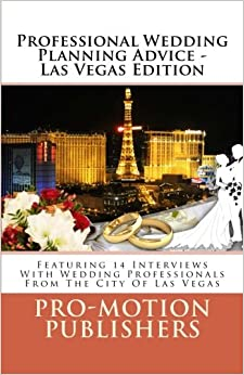 Book Professional Wedding Planning Advice - Las Vegas Edition: Featuring 14 Interviews With Wedding Professionals From The City Of Las Vegas