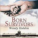 Born Survivors Hörbuch von Wendy Holden Gesprochen von: Anne Dover