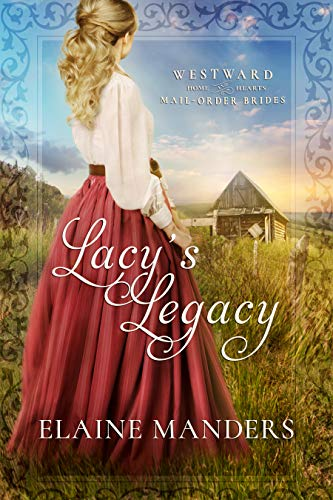 Lacy's Legacy (Westward Home and Hearts Mail-Order Brides Book 1) by [Manders, Elaine]