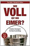 Wie Voll Ist Ihr Eimer? : Positive Strategien Für Beruf und Alltag, Rath, Tom and Clifton, Donald O., 3527506179