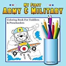 My First Army & Military - Coloring Book For Toddlers & Preschoolers: Navy, Air Force, Tanks, Marines For Young Kids Ages 3-5