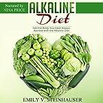 Alkaline Diet: Get the Body You Have Always Wanted with the Alkaline Diet | Emily Steinhauser