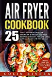 Air Fryer Recipes: 25 Tasty and Most Popular American & British Airfryer Recipes by Mr Colin Rivera