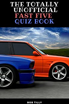 The Totally Unofficial Fast Five Quiz Book: 50 questions you didn't know about Fast Five