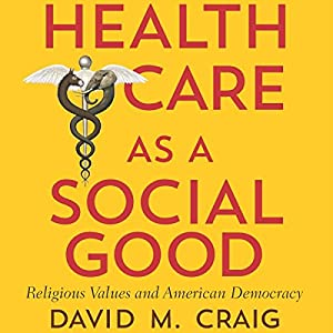 Health Care as a Social Good Audiobook