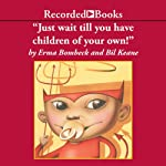 Just Wait 'Til You Have Children of Your Own!  | Bil Keane,Erma Bombeck