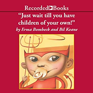 Just Wait 'Til You Have Children of Your Own! Audiobook