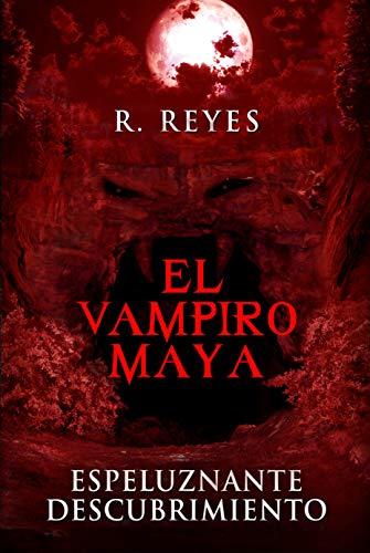 EL VAMPIRO MAYA: ESPELUZNANTE DESCUBRIMIENTO (Spanish Edition) ()