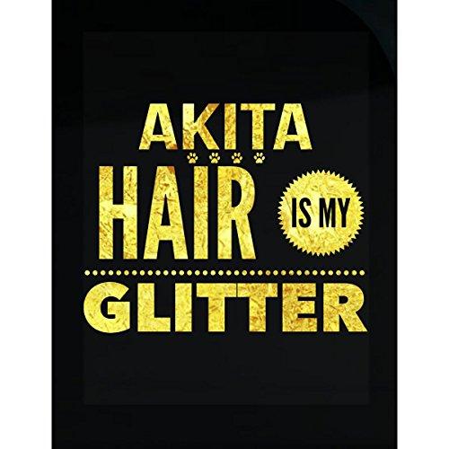 - Akita Hair Is My Glitter Dog Lovers Gift - Sticker