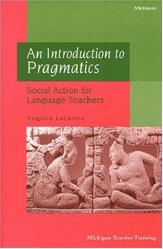 An Introduction to Pragmatics: Social Action for Language Teachers (Michigan Teacher Training)